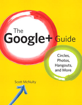 The Google+ Guide: Circles, Photos, Hangouts, and More