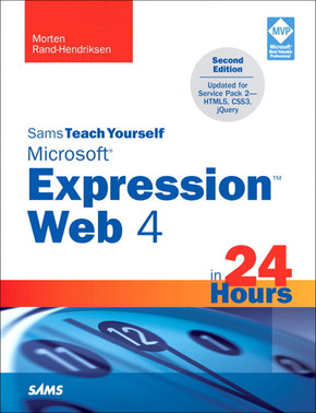Sams Teach Yourself Microsoft® Expression™ Web 4 in 24 Hours: Updated for Service Pack 2—HTML5, CSS3, jQuery, Second Edition