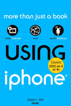 Using iPhone (covers iOS5 on iPhone 4 or 4s), Second Edition