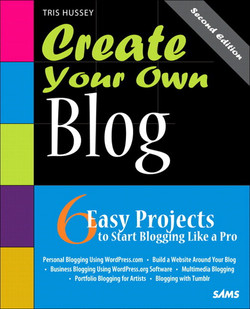 Create Your Own Blog: 6 Easy Projects to Start Blogging Like a Pro, Second Edition