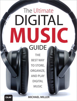 The Ultimate Digital Music Guide: The Best Way to Store, Organize, and Play Digital Music