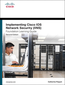 Implementing Cisco IOS Network Security (IINS 640-554) Foundation Learning Guide, Second Edition