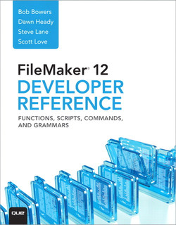 FileMaker® 12 Developers Reference: Functions, Scripts, Commands, and Grammars