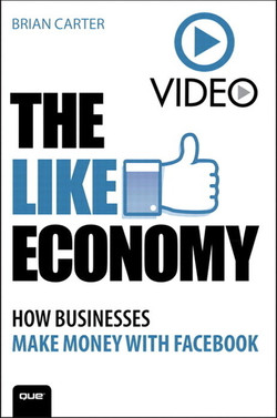 The Like Economy: How Businesses Make Money With Facebook (Video): Advanced Facebook Marketing & Advertising