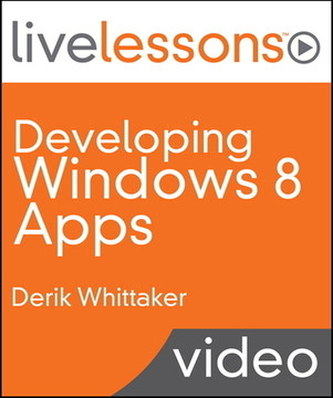 Developing Windows 8 Apps LiveLessons (Video Training): with XAML and C#