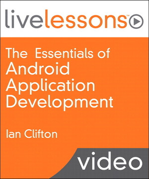 Essentials of Android Application Development LiveLessons (Video Training), The