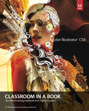 Adobe® Illustrator® CS6 Classroom in a Book®: The official training workbook from Adobe Systems