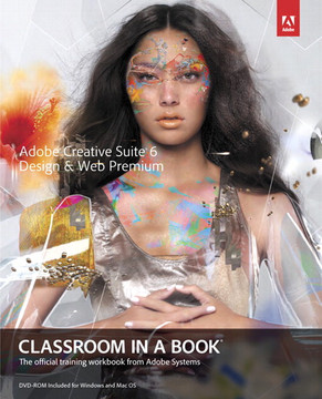 Adobe® Creative Suite® 6 Design & Web Premium Classroom in a Book®