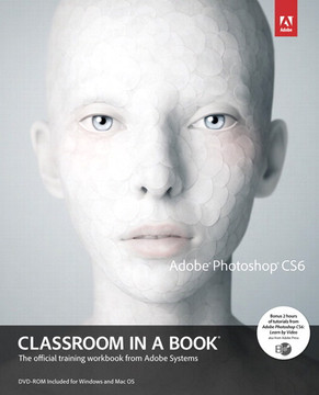 Adobe® Photoshop® CS6 Classroom in a Book®: The official training workbook from Adobe Systems
