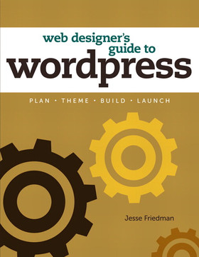 Web Designer's Guide to WordPress: Plan, Theme, Build, Launch
