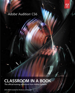 Adobe® Audition® CS6 Classroom in a Book®: The official training workbook from Adobe Systems