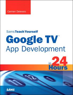 Sams Teach Yourself Google TV™ App Development in 24 Hours