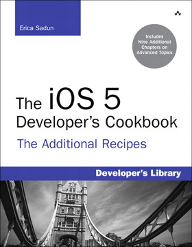 The iOS 5 Developer's Cookbook: The Additional Recipes