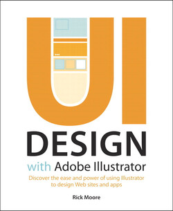 UI Design with Adobe® Illustrator®:Discover the ease and power of using Illustrator to design Web sites and apps