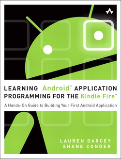 Learning Android™ Application Programming for the Kindle Fire™: A Hands-On Guide to Building Your First Android Application