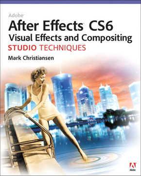 Adobe® After Effects® CS6 Visual Effects and Compositing Studio Techniques