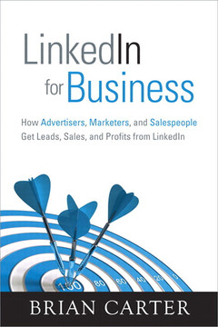 LinkedIn for Business: How Advertisers, Marketers, and Salespeople Get Leads, Sales, and Profits from LinkedIn
