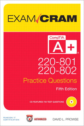 CompTIA A+ 220-801 and 220-802 Authorized Practice Questions Exam Cram, Fifth Edition