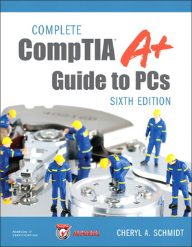 Complete CompTIA® A+ Guide to PCs, Sixth Edition, Video Enhanced Edition