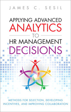 Applying Advanced Analytics to HR Management Decisions: Methods for Selection, Developing Incentives, and Improving Collaboration