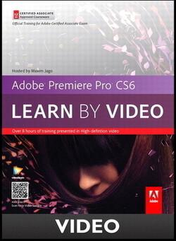Adobe Premiere Pro CS6 Learn by Video Core Training in Video Communication
