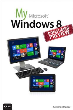 My Windows 8 Consumer Preview: A Sneak Peek at the Windows 8 Public Beta