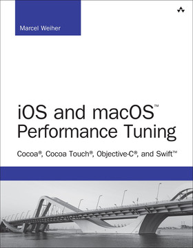 iOS and macOS™ Performance Tuning: Cocoa®, Cocoa Touch®, Objective-C®, and Swift™