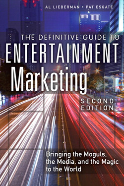 The Definitive Guide to Entertainment Marketing: Bringing the Moguls, the Media, and the Magic to the World, second Edition