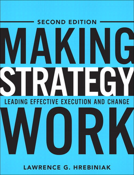 Making Strategy Work: Leading Effective Execution and Change, Second Edition