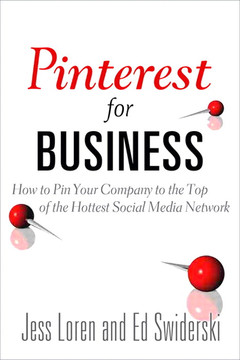 Pinterest™ for Business: How to Pin Your company to the Top of the Hottest social Media Network