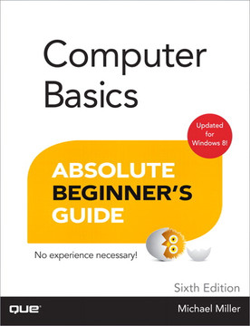 Computer Basics Absolute Beginner's Guide, Windows 8 Edition, Sixth Edition