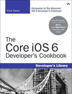 The Core iOS 6 Developer's Cookbook, Fourth Edition