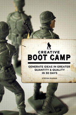 Creative Boot Camp: Generate Ideas in Greater Quantity & Quality in 30 Days