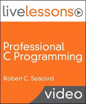 Professional C Programming LiveLessons (Sneak Peek Video Training), Part I: Writing Robust, Secure, and Reliable Code