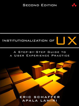 Institutionalization of UX: A Step-by-Step Guide to a User Experience Practice, Second Edition