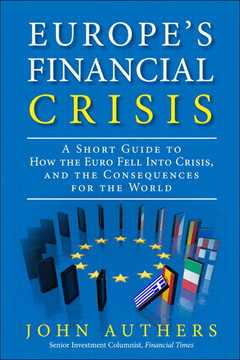 Europe's Financial Crisis: A Short Guide to How the Euro Fell Into Crisis, and the Consequences for the World