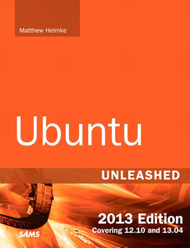 Ubuntu Unleashed 2013 Edition: Covering 12.10 and 13.04, Eighth Edition