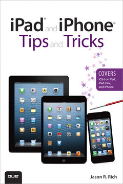 iPad® and iPhone® Tips and Tricks (Covers iOS 6 on iPad, iPad mini, and iPhone), Second Edition