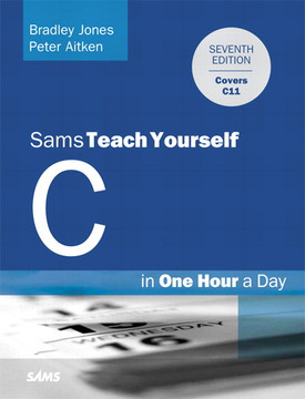 C Programming in One Hour a Day, Sams Teach Yourself, Seventh Edition