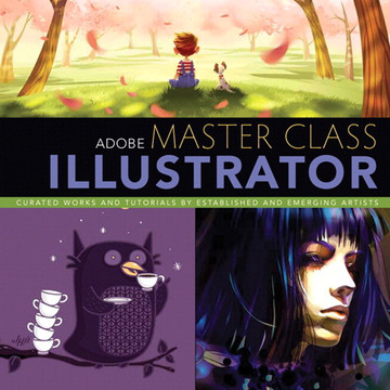 Adobe® Master Class: Illustrator®: Inspiring artwork and tutorials by established and emerging artists