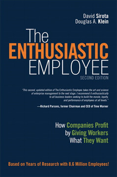 The Enthusiastic Employee: How Companies Profit by Giving Workers What They Want, Second Edition