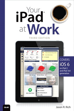 Your iPad™ at Work (Covers iOS 6 on iPad2 and iPad 3rd generation), Third Edition