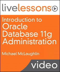 Introduction to Oracle Database 11g Administration LiveLessons (Video Training)