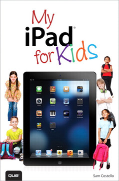 My iPad® for Kids (covers iOS 6 and iPad 3rd generation), Second Edition