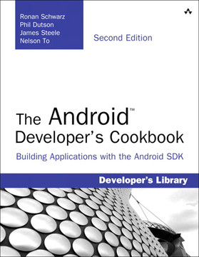 The Android™ Developer's Cookbook: Building Applications with the Android SDK, Second Edition