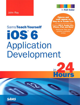 Sams Teach Yourself iOS 6 Application Development in 24 Hours, Fourth Edition