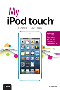My iPod touch® (covers iPod touch 4th and 5th generation running iOS 6), Fourth Edition