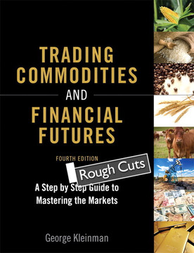Trading Commodities and Financial Futures: A Step-by-Step Guide to Mastering the Markets, Fourth Edition