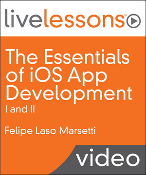 The Essentials of iOS App Development I and II LiveLessons (Video Training)