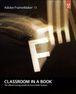 Adobe® FrameMaker® 11 Classroom in a Book®, First Edition